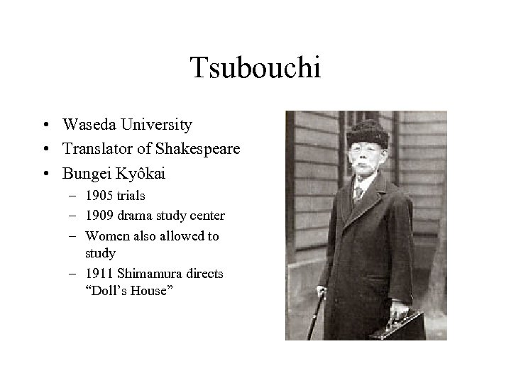 Tsubouchi • Waseda University • Translator of Shakespeare • Bungei Kyôkai – 1905 trials