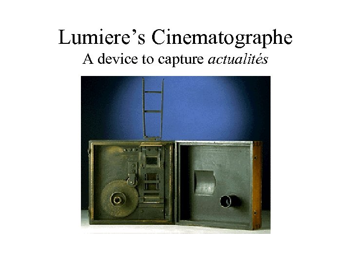 Lumiere's Cinematographe A device to capture actualités