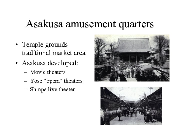 Asakusa amusement quarters • Temple grounds traditional market area • Asakusa developed: – Movie