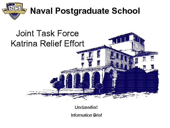 Naval Postgraduate School Joint Task Force Katrina Relief Effort Unclassified Information Brief