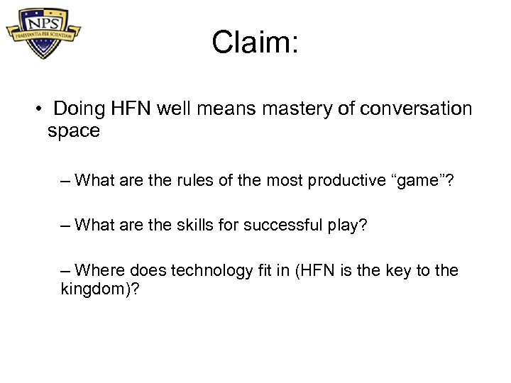 Claim: • Doing HFN well means mastery of conversation space – What are the