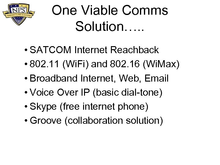 One Viable Comms Solution…. . • SATCOM Internet Reachback • 802. 11 (Wi. Fi)