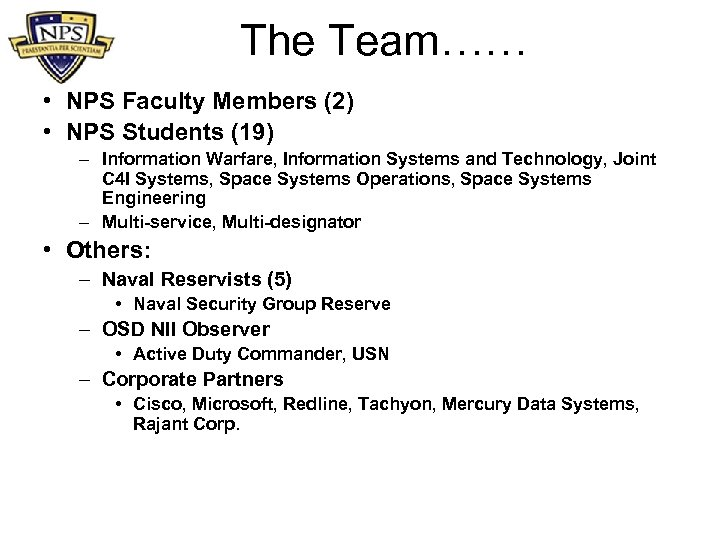 The Team…… • NPS Faculty Members (2) • NPS Students (19) – Information Warfare,