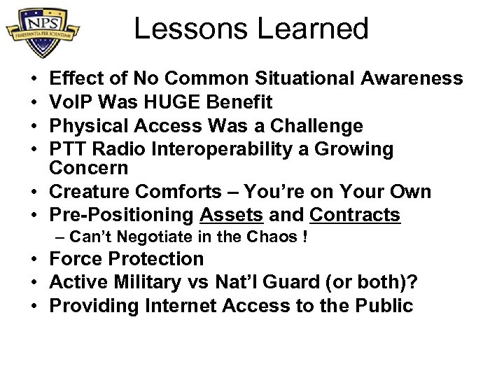 Lessons Learned • • Effect of No Common Situational Awareness Vo. IP Was HUGE