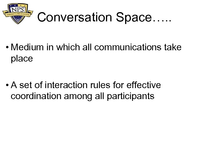 Conversation Space…. . • Medium in which all communications take place • A set