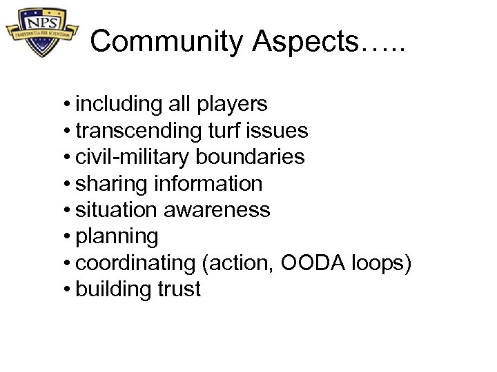 Community Aspects…. . • including all players • transcending turf issues • civil-military boundaries