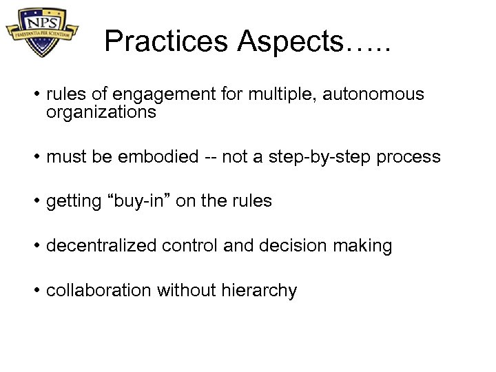 Practices Aspects…. . • rules of engagement for multiple, autonomous organizations • must be