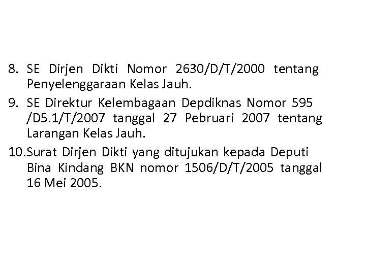 8. SE Dirjen Dikti Nomor 2630/D/T/2000 tentang Penyelenggaraan Kelas Jauh. 9. SE Direktur