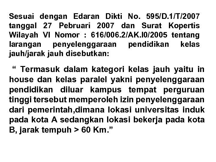 Sesuai dengan Edaran Dikti No. 595/D. 1/T/2007 tanggal 27 Pebruari 2007 dan Surat Kopertis