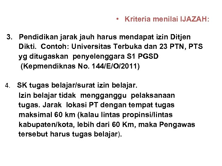 • Kriteria menilai IJAZAH: 3. Pendidikan jarak jauh harus mendapat izin Ditjen Dikti.