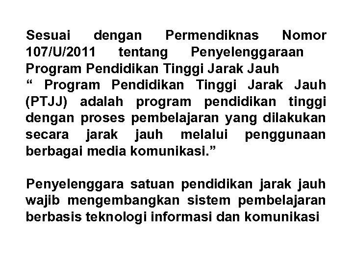 "Sesuai dengan Permendiknas Nomor 107/U/2011 tentang Penyelenggaraan Program Pendidikan Tinggi Jarak Jauh "" Program"