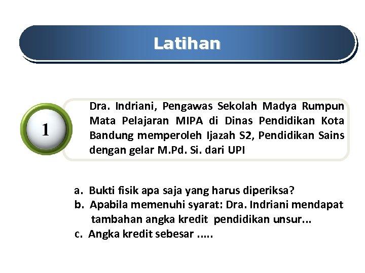 Latihan 1 Dra. Indriani, Pengawas Sekolah Madya Rumpun Mata Pelajaran MIPA di Dinas Pendidikan