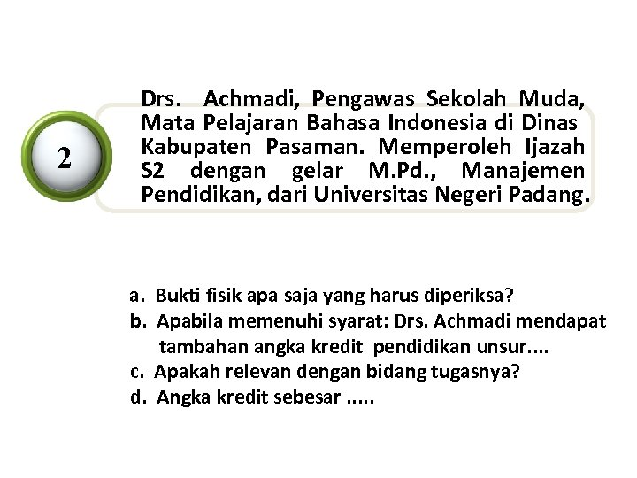 2 Drs. Achmadi, Pengawas Sekolah Muda, Mata Pelajaran Bahasa Indonesia di Dinas Kabupaten Pasaman.