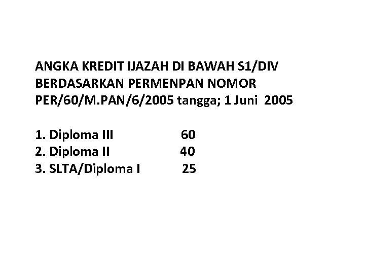 ANGKA KREDIT IJAZAH DI BAWAH S 1/DIV BERDASARKAN PERMENPAN NOMOR PER/60/M. PAN/6/2005 tangga; 1