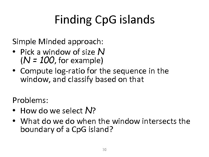 Finding Cp. G islands Simple Minded approach: • Pick a window of size N