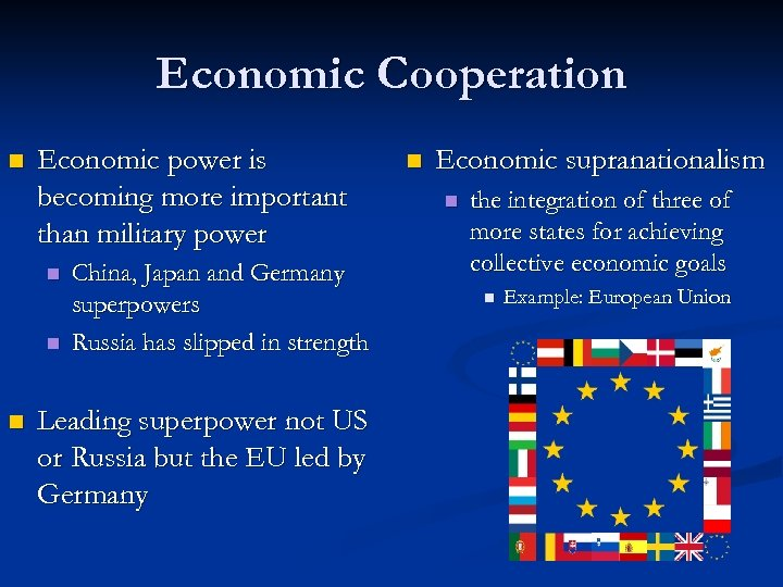 Economic Cooperation n Economic power is becoming more important than military power n n