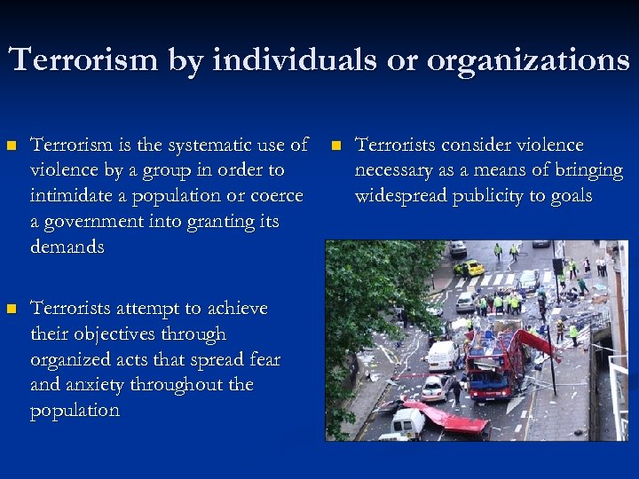 Terrorism by individuals or organizations n Terrorism is the systematic use of violence by