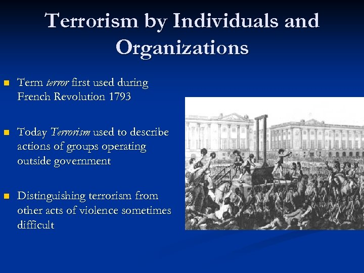 Terrorism by Individuals and Organizations n Term terror first used during French Revolution 1793