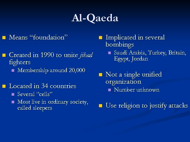 "Al-Qaeda n Means ""foundation"" n Created in 1990 to unite jihad fighters n n"
