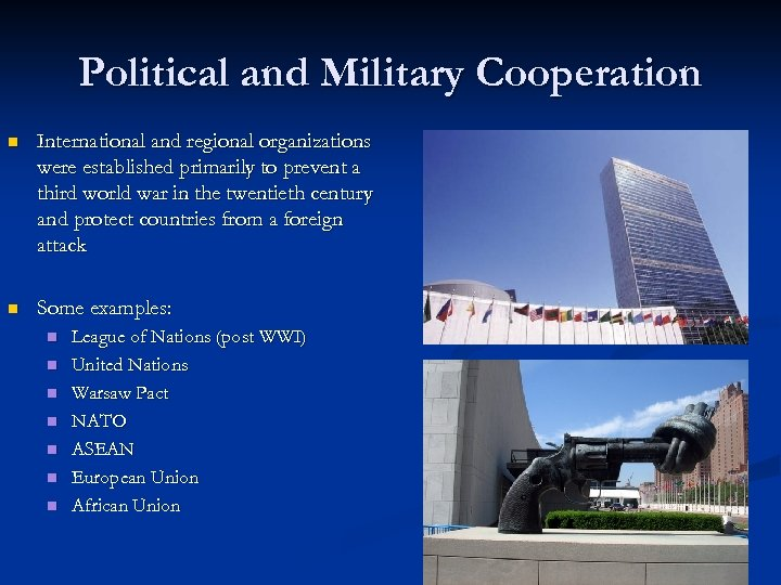 Political and Military Cooperation n International and regional organizations were established primarily to prevent