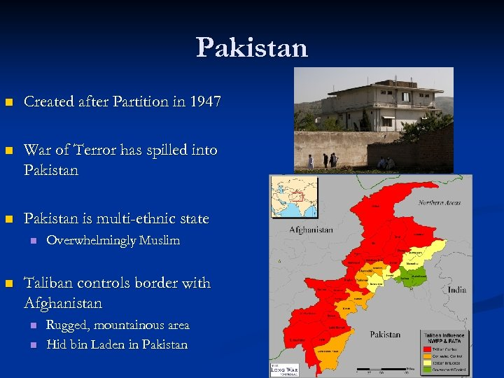 Pakistan n Created after Partition in 1947 n War of Terror has spilled into
