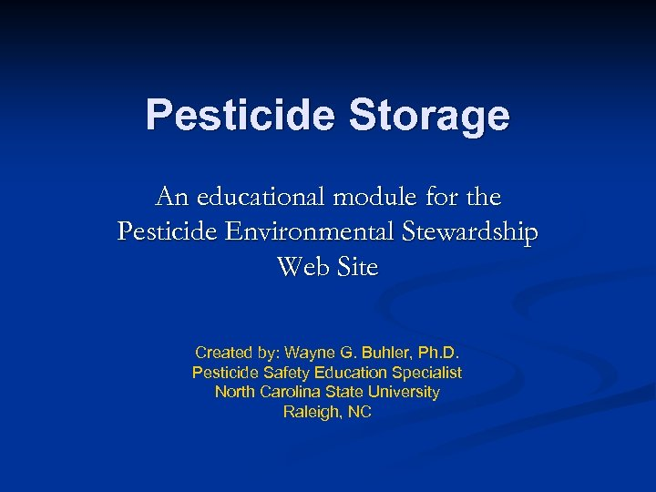 Pesticide Storage An educational module for the Pesticide Environmental Stewardship Web Site Created by: