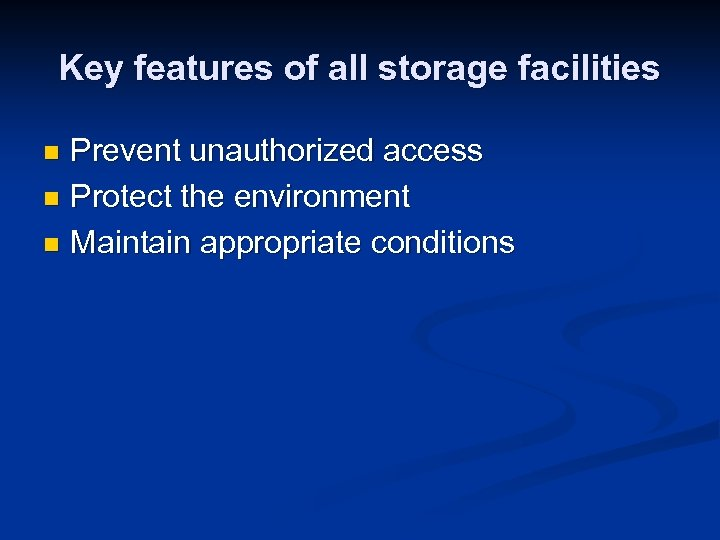 Key features of all storage facilities Prevent unauthorized access n Protect the environment n