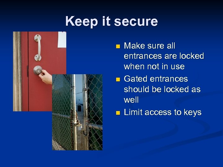 Keep it secure n n n Make sure all entrances are locked when not