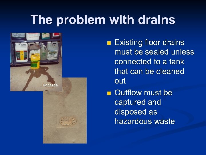 The problem with drains n NCDA&CS n Existing floor drains must be sealed unless