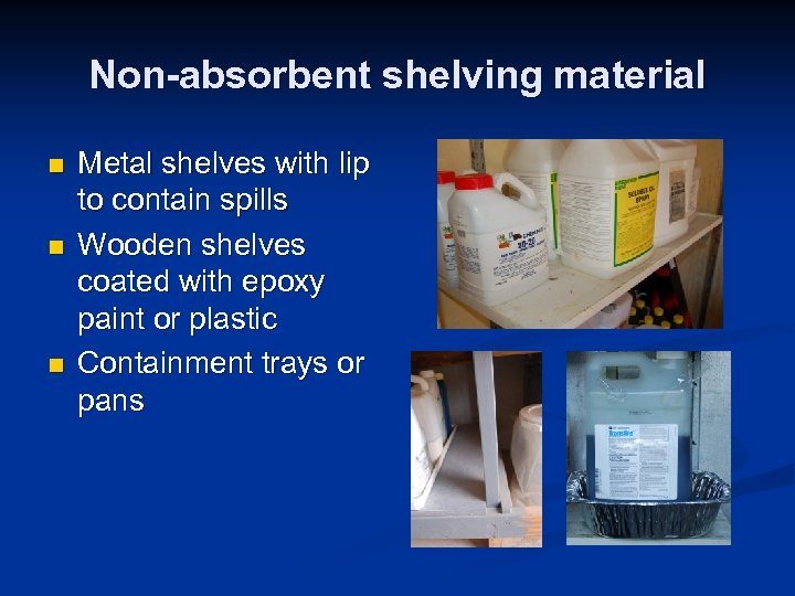 Non-absorbent shelving material n n n Metal shelves with lip to contain spills Wooden