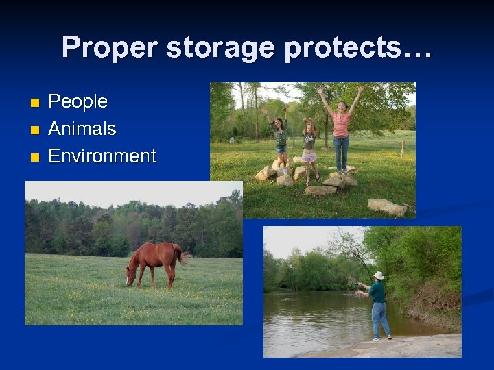 Proper storage protects… n n n People Animals Environment