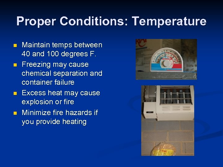 Proper Conditions: Temperature n n Maintain temps between 40 and 100 degrees F. Freezing
