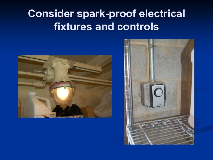 Consider spark-proof electrical fixtures and controls