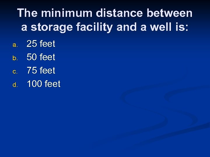 The minimum distance between a storage facility and a well is: a. b. c.