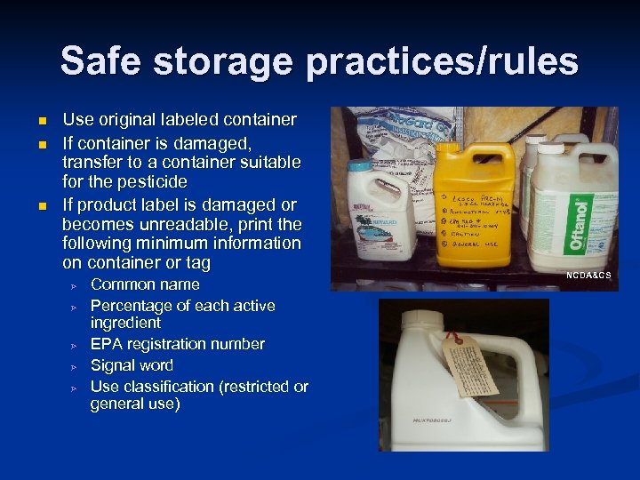 Safe storage practices/rules n n n Use original labeled container If container is damaged,