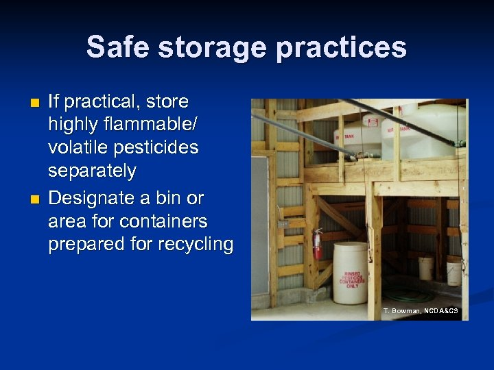 Safe storage practices n n If practical, store highly flammable/ volatile pesticides separately Designate