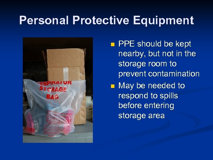 Personal Protective Equipment n n PPE should be kept nearby, but not in the
