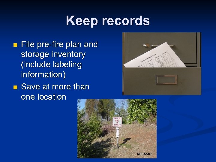 Keep records n n File pre-fire plan and storage inventory (include labeling information) Save