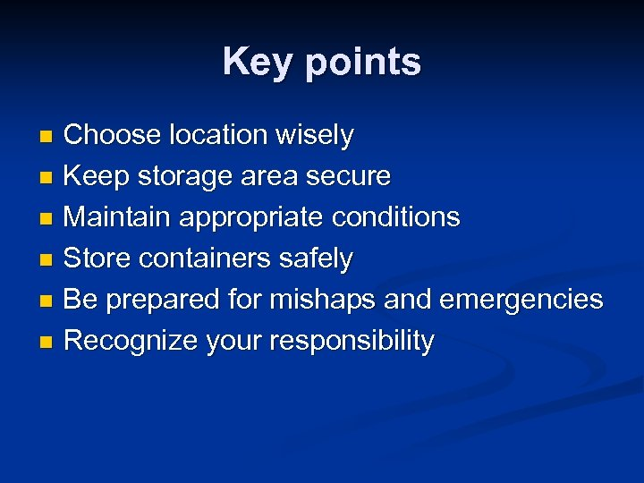 Key points Choose location wisely n Keep storage area secure n Maintain appropriate conditions