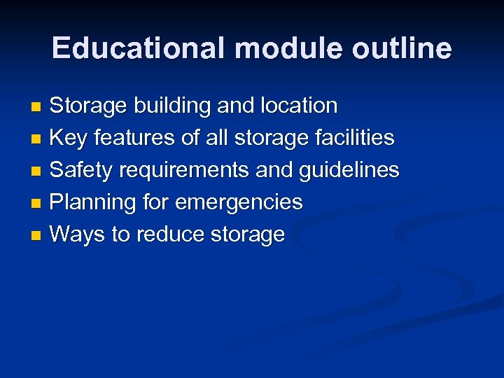 Educational module outline Storage building and location n Key features of all storage facilities
