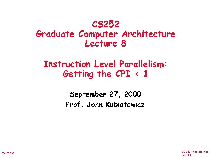 CS 252 Graduate Computer Architecture Lecture 8 Instruction Level Parallelism: Getting the CPI <