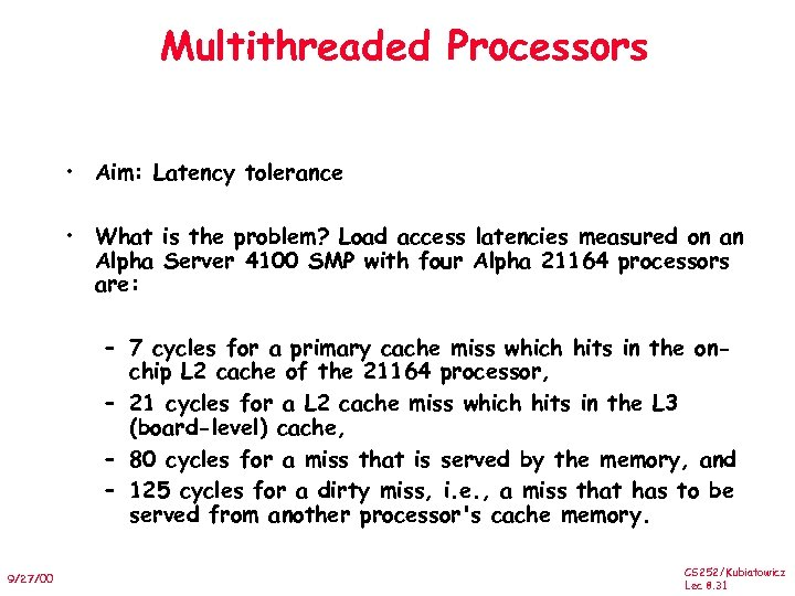 Multithreaded Processors • Aim: Latency tolerance • What is the problem? Load access latencies