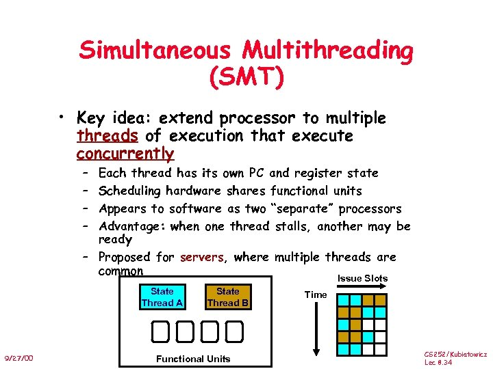 Simultaneous Multithreading (SMT) • Key idea: extend processor to multiple threads of execution that