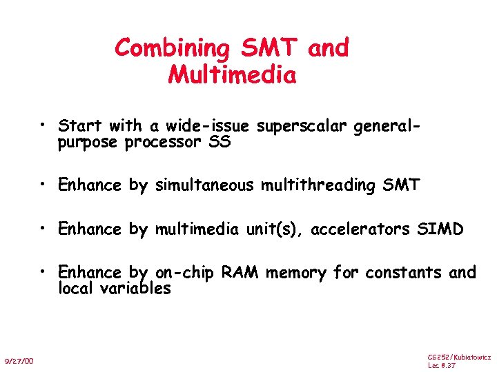 Combining SMT and Multimedia • Start with a wide-issue superscalar generalpurpose processor SS •