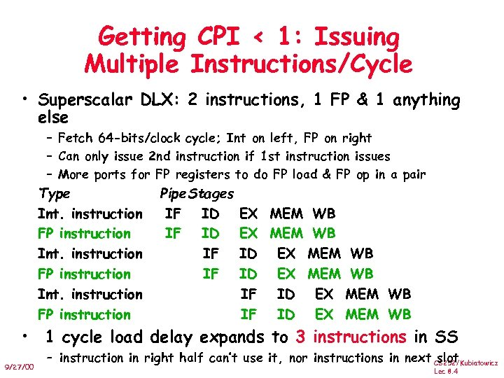 Getting CPI < 1: Issuing Multiple Instructions/Cycle • Superscalar DLX: 2 instructions, 1 FP