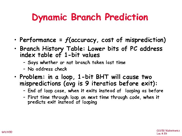 Dynamic Branch Prediction • Performance = ƒ(accuracy, cost of misprediction) • Branch History Table:
