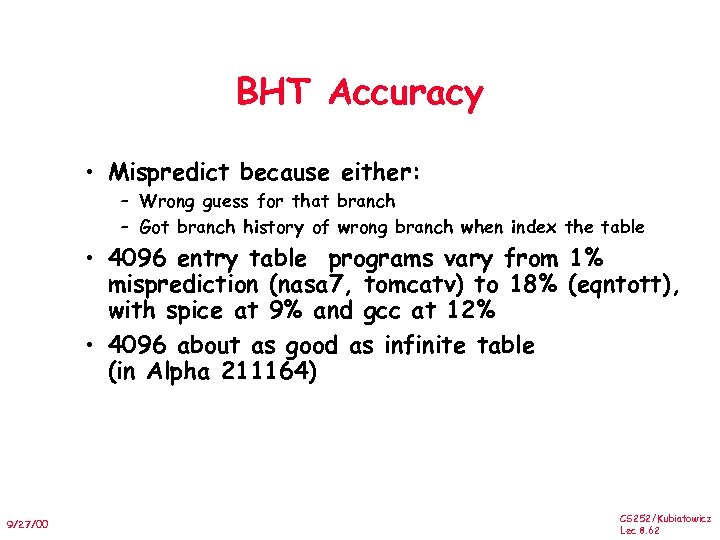 BHT Accuracy • Mispredict because either: – Wrong guess for that branch – Got