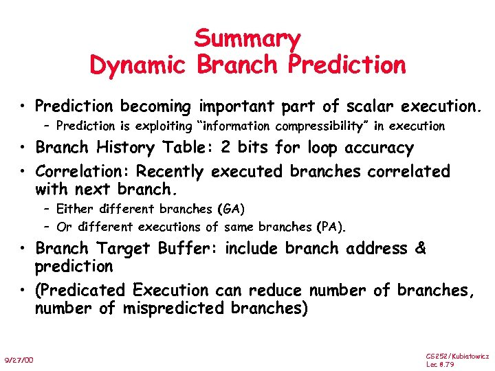 Summary Dynamic Branch Prediction • Prediction becoming important part of scalar execution. – Prediction