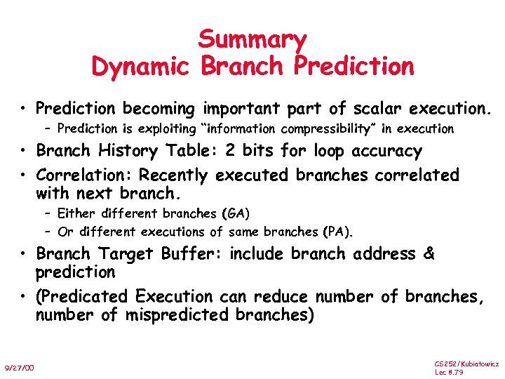 Summary Dynamic Branch Prediction • Prediction becoming important part of scalar execution. – Prediction