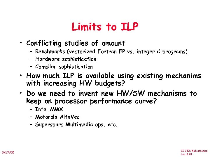 Limits to ILP • Conflicting studies of amount – Benchmarks (vectorized Fortran FP vs.